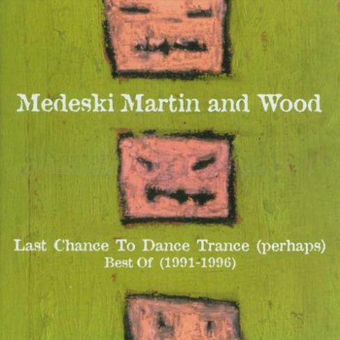 Medeski Martin & Wood - Last Chance To Dance Trance (Perhaps): Best Of 1991-1996